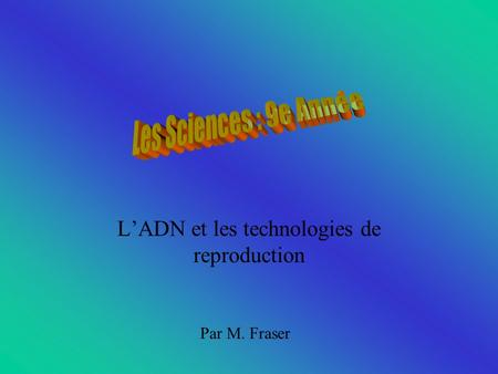 L'ADN et les technologies de reproduction Par M. Fraser.