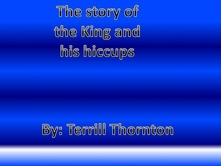 The story of the King and his hiccups