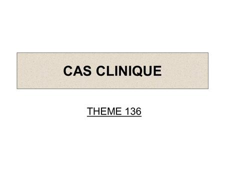 CAS CLINIQUE THEME 136.