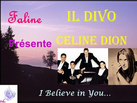 Faline Il Divo CEline Dion Présente I Believe in You…