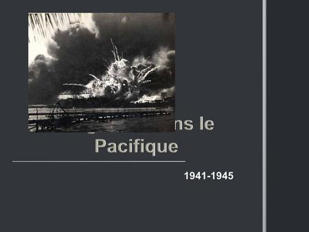 1941-1945. 1937 – invasion de la Chine 1938 – le massacre de Nanking 1941 – l'attaque de Pearl Harbor 1941 – l'attaque de Hong Kong 1945 – l'attaque de.
