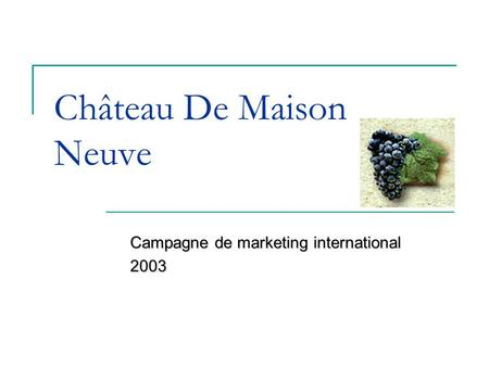 Château De Maison Neuve Campagne de marketing international 2003.