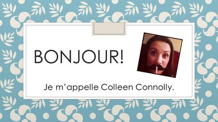 Je m'appelle Colleen Connolly.