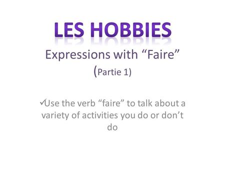 "Expressions with ""Faire"" ( Partie 1) Use the verb ""faire"" to talk about a variety of activities you do or don't do."
