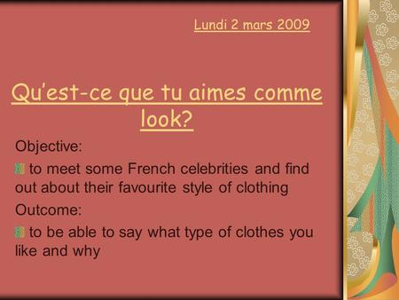 Qu'est-ce que tu aimes comme look? Objective: to meet some French celebrities and find out about their favourite style of clothing Outcome: to be able.