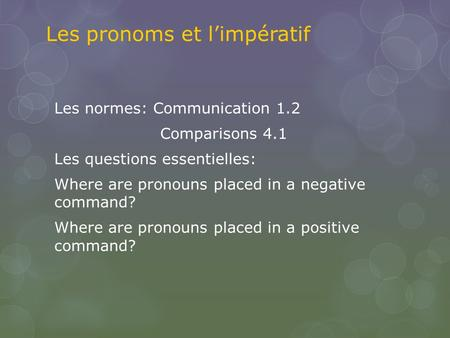Les pronoms et l'impératif Les normes: Communication 1.2 Comparisons 4.1 Les questions essentielles: Where are pronouns placed in a negative command? Where.
