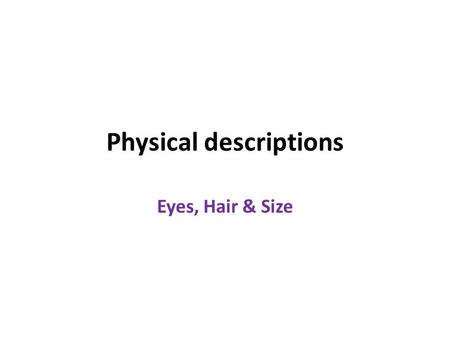Physical descriptions Eyes, Hair & Size. Physical descriptions: J'ai les yeux = I have…eyes bleus =blue verts = green marron = brown noirs = black J'ai.