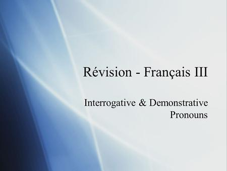 Révision - Français III Interrogative & Demonstrative Pronouns.