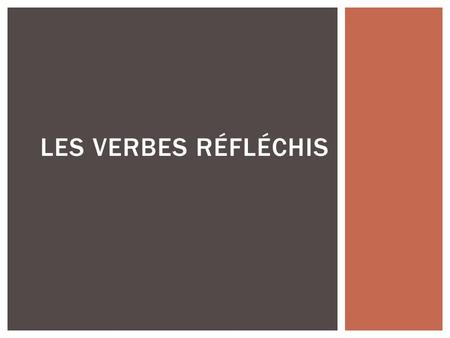 "LES VERBES RÉFLÉCHIS.  An action word that is performed or ""reflected"" back on the subject.  ex. I wake (myself) up.  I get (myself) up.  I dress."