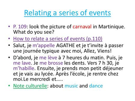 Relating a series of events P. 109: look the picture of carnaval in Martinique. What do you see? How to relate a series of events (p.110) Salut, je m'appelle.