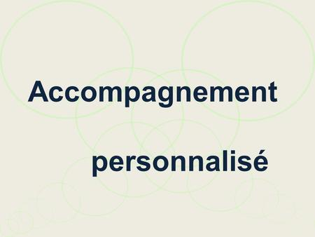 Accompagnement personnalisé. Accompagnement personnalisé Pour quoi ? Comment ? Par qui ? Pour qui ?