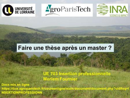 1 UE 703 Insertion professionnelle Meriem Fournier Docs mis en ligne https://tice.agroparistech.fr/coursenligne/main/document/document.php?cidReq=I NSERTIONPROFESSIONN.