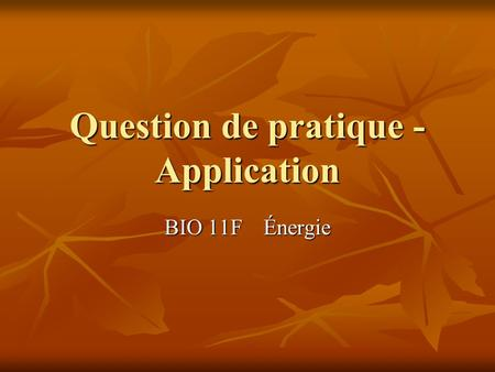 Question de pratique - Application BIO 11F Énergie.