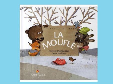 This poem is based on the book La Moufle by Florence Desnouveaux and Cécile Hudrisier, though it is my own spin on their story. I've also translated the.