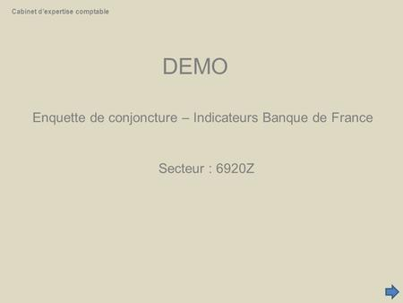 DEMO Secteur : 6920Z Cabinet d'expertise comptable Enquette de conjoncture – Indicateurs Banque de France.