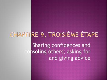 Sharing confidences and consoling others; asking for and giving advice.