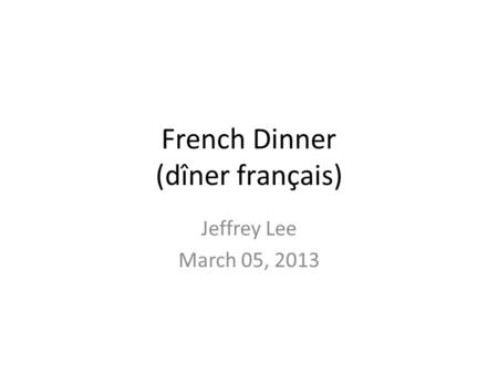 French Dinner (dîner français) Jeffrey Lee March 05, 2013.