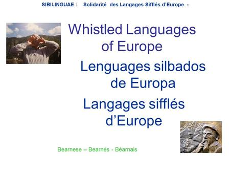 Lenguages silbados de Europa Whistled Languages of Europe Langages sifflés d'Europe SIBILINGUAE : Solidarité des Langages Sifflés d'Europe - Bearnese.