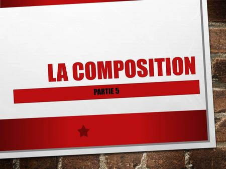 LA COMPOSITION Partie 5.