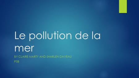 Le pollution de la mer BY CLAIRE MARTY AND SHARLEN DAVEAU P5B.