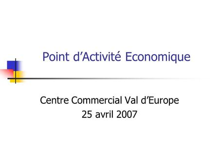 Point d'Activité Economique Centre Commercial Val d'Europe 25 avril 2007.