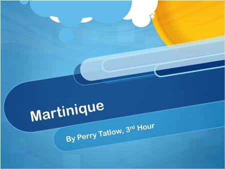 Martinique By Perry Tatlow, 3rd Hour.