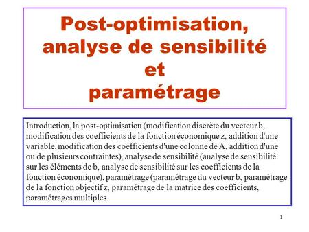 1 Post-optimisation, analyse de sensibilité et paramétrage Introduction, la post-optimisation (modification discrète du vecteur b, modification des coefficients.
