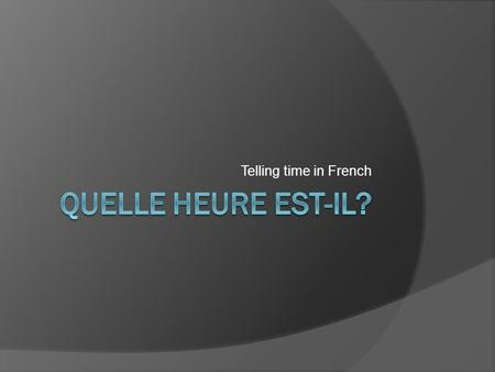 Telling time in French. To ask for and give the time:  Quelle heure est-il?  Il est ___ heure(s).