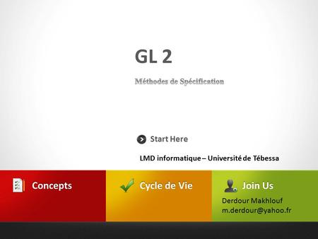 GL 2 Start Here Cycle de Vie Concepts Join Us Derdour Makhlouf LMD informatique – Université de Tébessa.