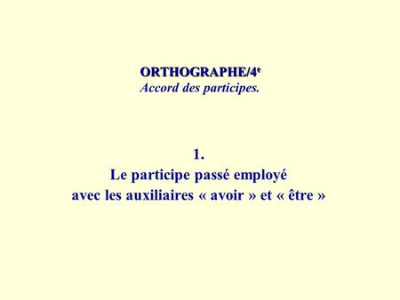 ORTHOGRAPHE/4e Accord des participes.