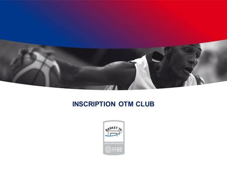 INSCRIPTION OTM CLUB 1.