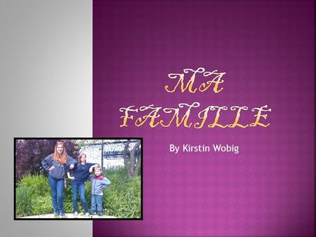Ma Famille By Kirstin Wobig.