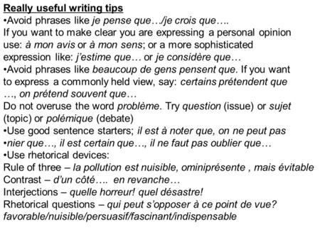 Really useful writing tips Avoid phrases like je pense que…/je crois que…. If you want to make clear you are expressing a personal opinion use: à mon avis.