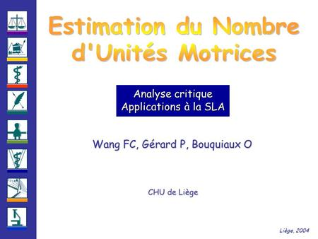 Wang FC, Gérard P, Bouquiaux O CHU de Liège Liège, 2004 Analyse critique Applications à la SLA.
