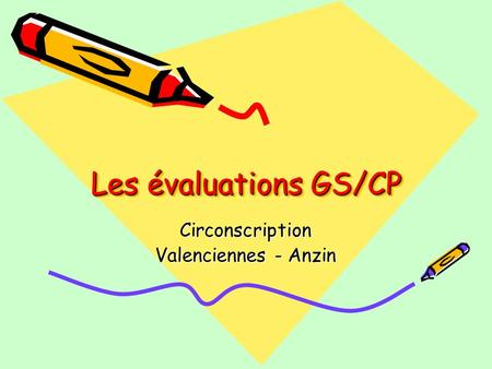 Les évaluations GS/CP Circonscription Valenciennes - Anzin.