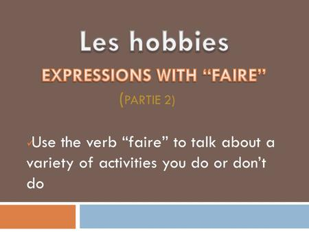 "Use the verb ""faire"" to talk about a variety of activities you do or don't do."