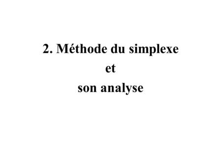 2. Méthode du simplexe et son analyse. Transformation de max en min.