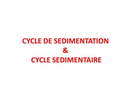 CYCLE DE SEDIMENTATION & CYCLE SEDIMENTAIRE. Analyser les documents suivants.