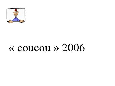 « coucou » 2006.