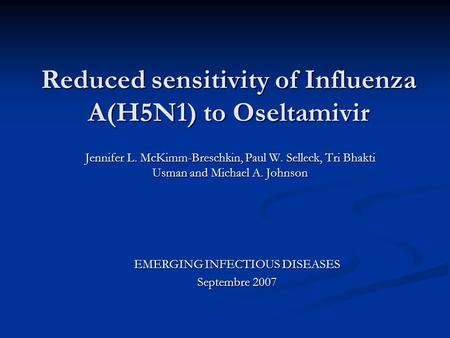 Reduced sensitivity of Influenza A(H5N1) to Oseltamivir Jennifer L. McKimm-Breschkin, Paul W. Selleck, Tri Bhakti Usman and Michael A. Johnson EMERGING.