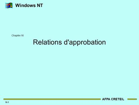 AFPA CRETEIL 16-1 Windows NT Relations d'approbation Chapitre 16.