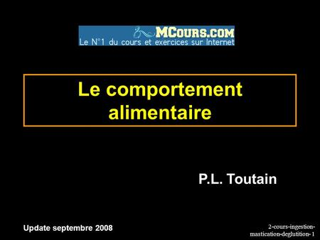 2-cours-ingestion- mastication-deglutition- 1 Le comportement alimentaire Update septembre 2008 P.L. Toutain.