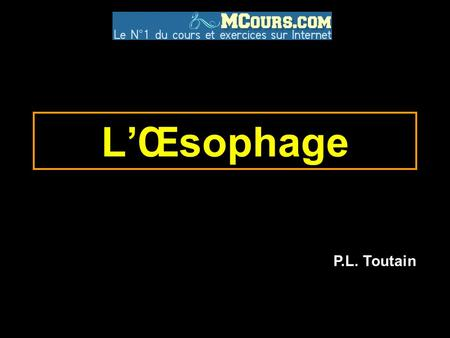 L'Œsophage P.L. Toutain.