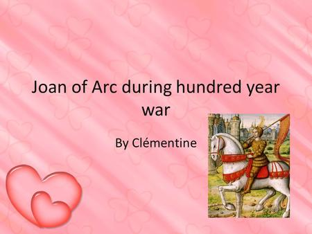 Joan of Arc during hundred year war By Clémentine.
