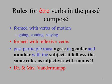 1 Rules for être verbs in the passé composé formed with verbs of motion –going, coming, staying formed with reflexive verbs past participle must agree.