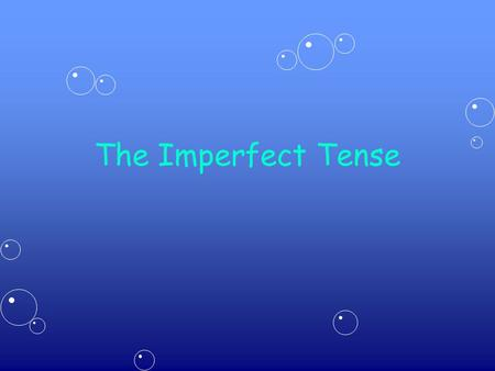 The Imperfect Tense. Objective: To be able to form the imperfect tense to describe events in the past.