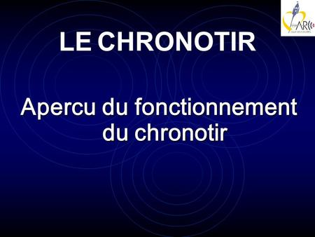 Apercu du fonctionnement du chronotir LE CHRONOTIR.