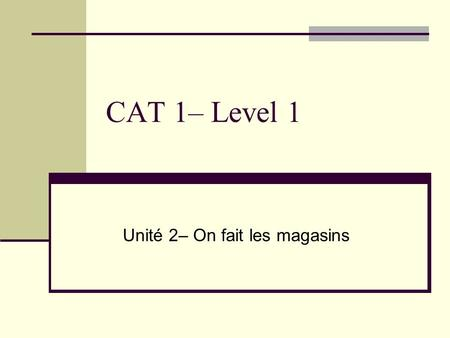 CAT 1– Level 1 Unité 2– On fait les magasins. Adjectives Most of the adjectives go after the noun. EX: Madame a une robe grise But some of them are irregular.