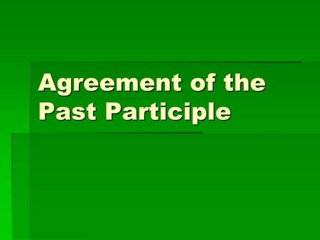 Agreement of the Past Participle. Le Passé Composé  The passé composé is used to express an action completed in the past.  The passé composé of most.