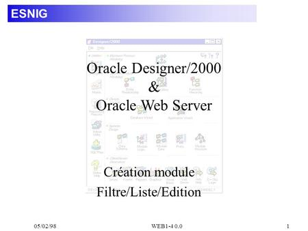 05/02/98WEB1-4 0.01 ESNIG Création module Filtre/Liste/Edition Oracle Designer/2000 & Oracle Web Server.
